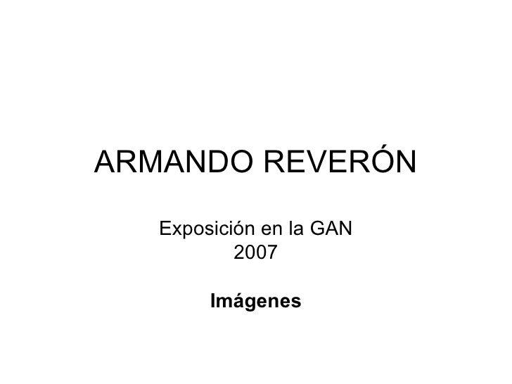 ARMANDO REVERÓN Exposición en la GAN 2007 Imágenes