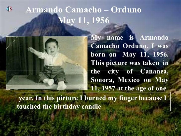 Armando Camacho – Orduno May 11, 1956 My name is Armando Camacho Orduno. I was born on May 11, 1956. This picture was tak...