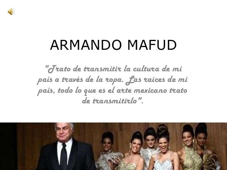"""ARMANDO MAFUD """"Trato de transmitir la cultura de mi país a través de la ropa. Las raíces de mi país, todo lo que es e..."""