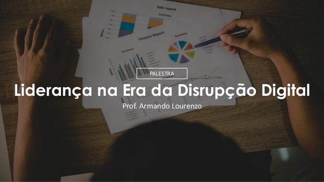 Lideran�a na Era da Disrup��o Digital Prof. Armando Lourenzo PALESTRA