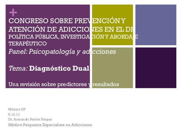 +CONGRESO SOBRE PREVENCIÓN YATENCIÓN DE ADICCIONES EN EL DFPOLÍTICA PÚBLICA, INVESTIGACIÓN Y ABORDAJETERAPÉUTICOPanel: Psi...