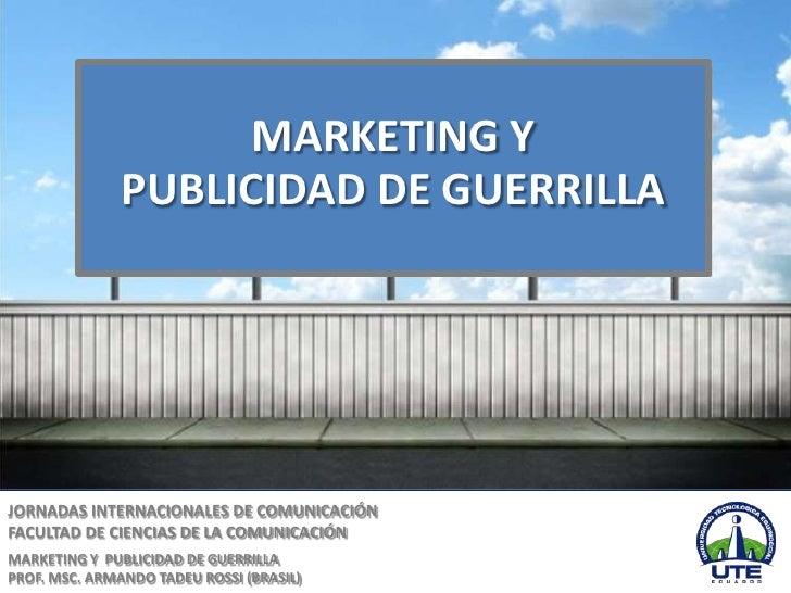 MARKETING Y               PUBLICIDAD DE GUERRILLAJORNADAS INTERNACIONALES DE COMUNICACIÓNFACULTAD DE CIENCIAS DE LA COMUNI...
