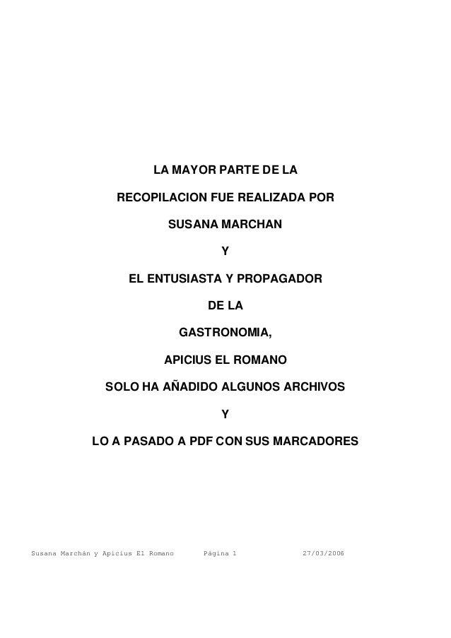 Susana Marchán y Apicius El Romano Página 1 27/03/2006 LA MAYOR PARTE DE LA RECOPILACION FUE REALIZADA POR SUSANA MARCHAN ...