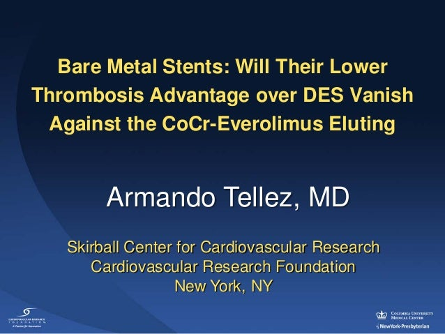 Bare Metal Stents: Will Their LowerThrombosis Advantage over DES Vanish Against the CoCr-Everolimus Eluting        Armando...