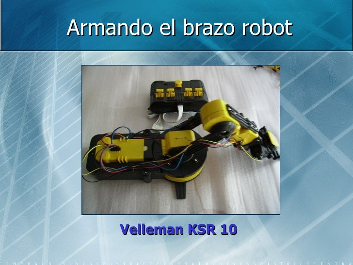 Armando el brazo robot <ul><li>Velleman KSR 10 </li></ul>
