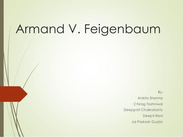 Armand V. Feigenbaum By: Ankita Sharma Chirag Toshniwal Deepjyoti Chakraborty Deepti Rani Jai Prakash Gupta
