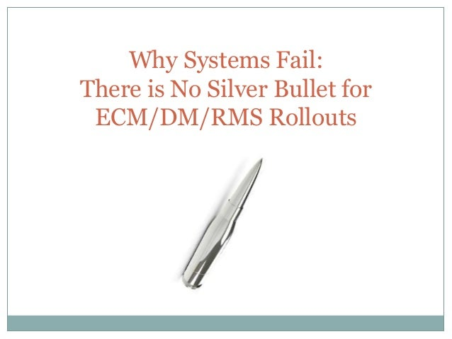 Why Systems Fail: There is No Silver Bullet for ECM/DM/RMS Rollouts