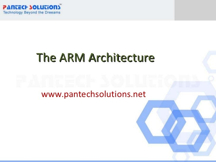 The ARM Architecture www.pantechsolutions.net