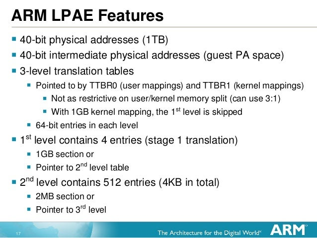 17 ARM LPAE Features  40-bit physical addresses (1TB)  40-bit intermediate physical addresses (guest PA space)  3-level...