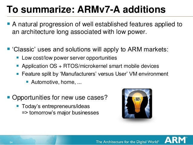 34 To summarize: ARMv7-A additions  A natural progression of well established features applied to an architecture long as...