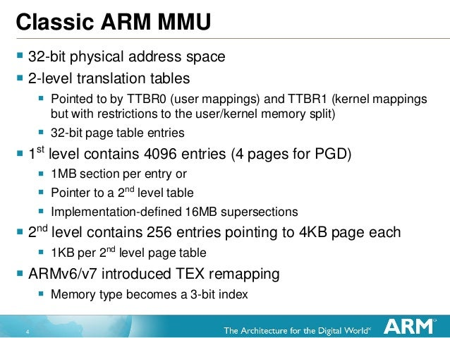 4 Classic ARM MMU  32-bit physical address space  2-level translation tables  Pointed to by TTBR0 (user mappings) and T...