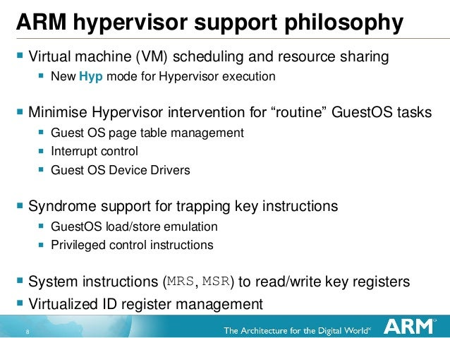 8 ARM hypervisor support philosophy  Virtual machine (VM) scheduling and resource sharing  New Hyp mode for Hypervisor e...