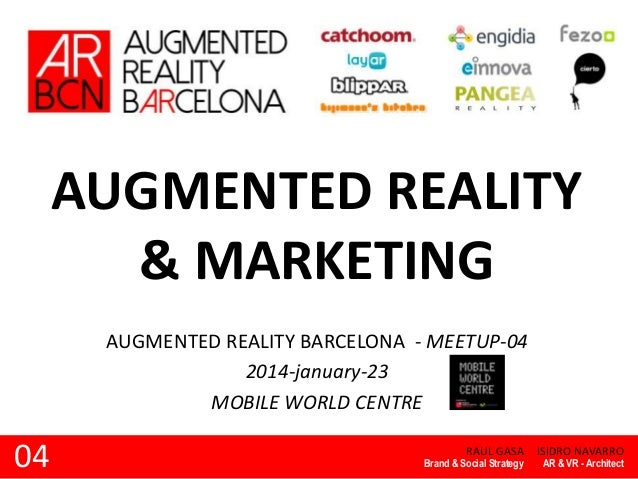 AUGMENTED REALITY & MARKETING AUGMENTED REALITY BARCELONA - MEETUP-04 2014-january-23 MOBILE WORLD CENTRE  04  RAUL GASA  ...