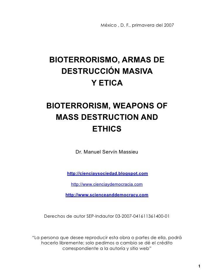 México , D. F., primavera del 2007       BIOTERRORISMO, ARMAS DE          DESTRUCCIÓN MASIVA               Y ETICA      BI...