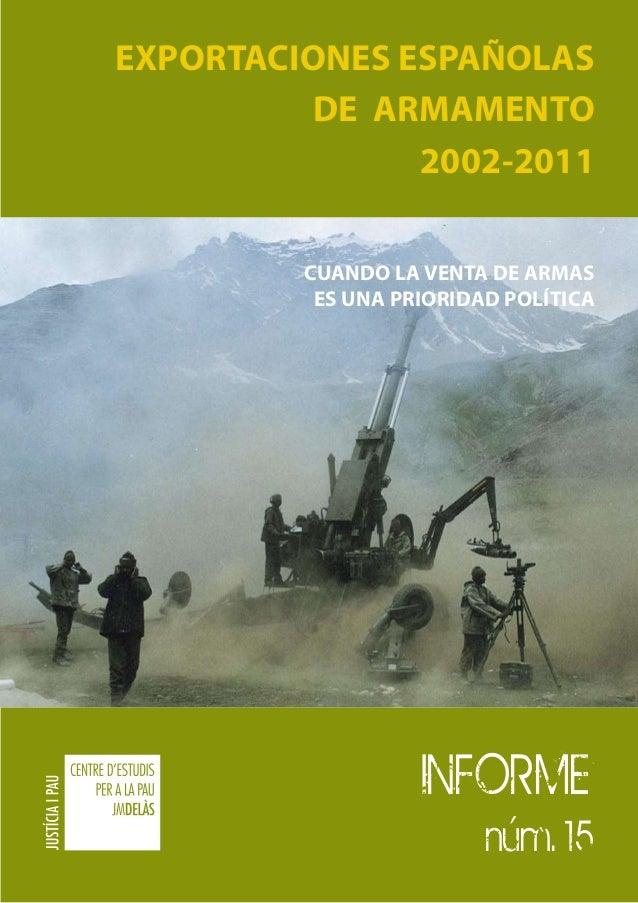 EXPORTACIONES ESPAÑOLAS          DE ARMAMENTO               2002-2011         Cuando la venta de armas          es una pri...