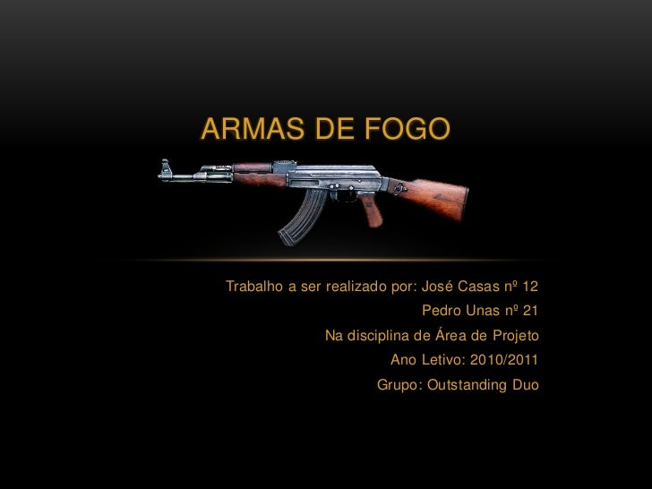 Armas de fogo<br />Trabalho a ser realizado por: José Casas nº 12 <br />Pedro Unas nº 21<br />Na disciplina de Área de Pro...