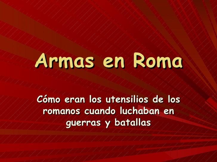 Armas en RomaCómo eran los utensilios de los romanos cuando luchaban en     guerras y batallas