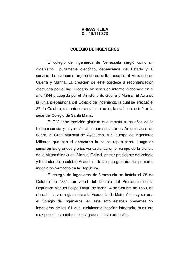 ARMAS KEILA C.I. 19.111.373 COLEGIO DE INGENIEROS El colegio de Ingenieros de Venezuela surgió como un organismo puramente...