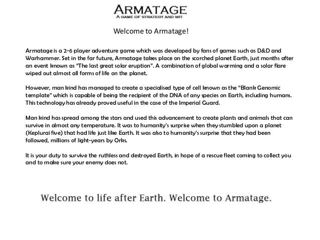 Welcome to Armatage! Armatage is a 2-6 player adventure game which was developed by fans of games such as D&D and Warhamme...