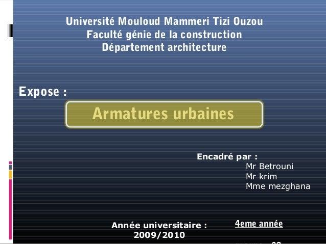 Université Mouloud Mammeri Tizi OuzouFaculté génie de la constructionDépartement architectureExpose :Armatures urbainesEnc...