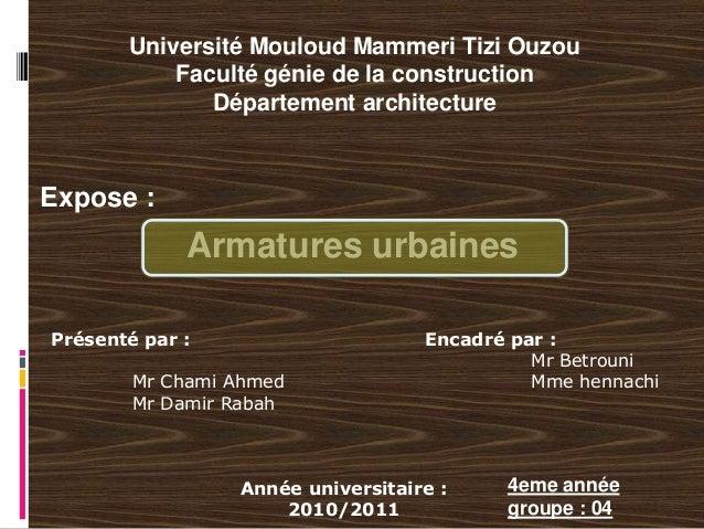 Université Mouloud Mammeri Tizi OuzouFaculté génie de la constructionDépartement architectureExpose :Armatures urbainesPré...
