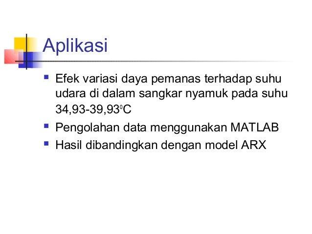 Aplikasi  Efek variasi daya pemanas terhadap suhu udara di dalam sangkar nyamuk pada suhu 34,93-39,93o C  Pengolahan dat...