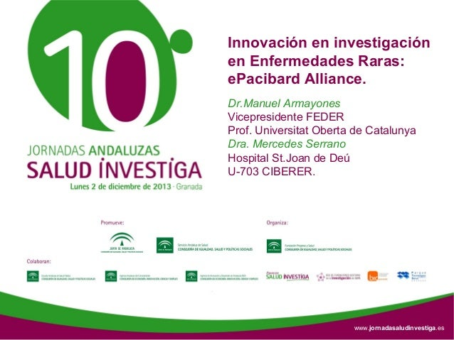 Innovación en investigación en Enfermedades Raras: ePacibard Alliance. Dr.Manuel Armayones Vicepresidente FEDER Prof. Univ...