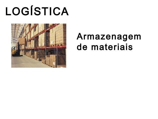 LOGÍSTICA            Armazenagem            de materiais