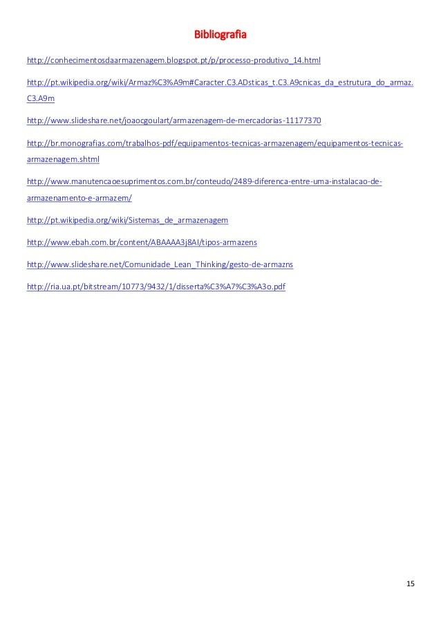 Bibliografiahttp://conhecimentosdaarmazenagem.blogspot.pt/p/processo-produtivo_14.htmlhttp://pt.wikipedia.org/wiki/Armaz%C...