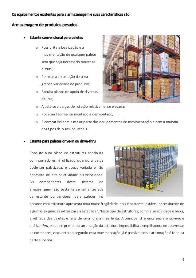 Os equipamentos existentes para a armazenagem e suas características são:Armazenagem de produtos pesados          Estante...