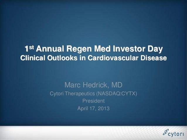 1st Annual Regen Med Investor DayClinical Outlooks in Cardiovascular Disease             Marc Hedrick, MD        Cytori Th...