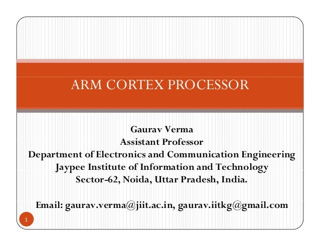 ARM CORTEX PROCESSOR Gaurav Verma A i P fAssistant Professor Department of Electronics and Communication Engineering Jaype...