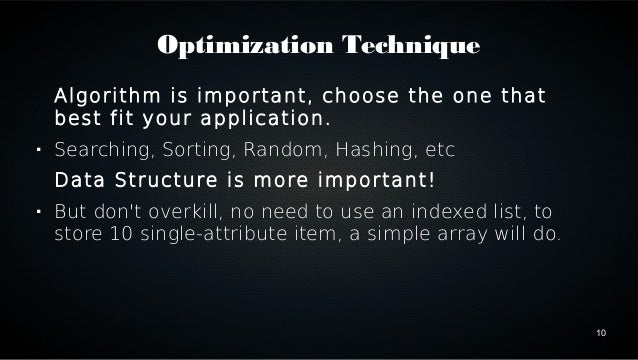 10  Optimization Technique  Algorithm is important, choose the one that  best fit your application.   Searching, Sorting,...