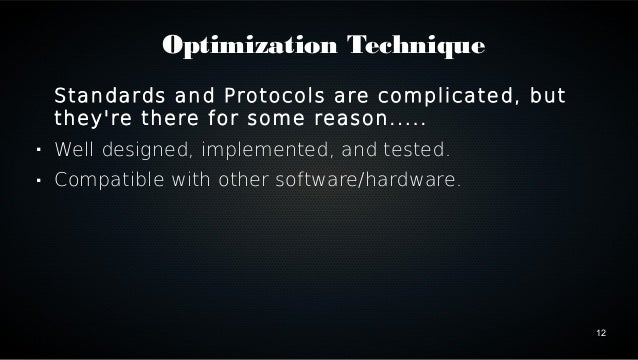 12  Optimization Technique  Standards and Protocols are complicated, but  they're there for some reason.....   Well desig...