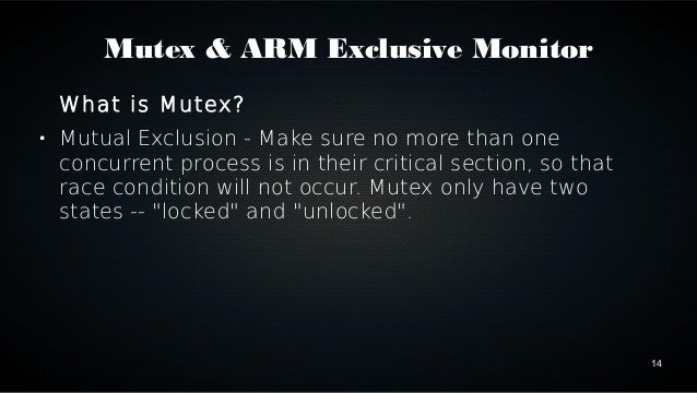 14  Mutex & ARM Exclusive Monitor  What is Mutex?   Mutual Exclusion - Make sure no more than one  concurrent process is ...
