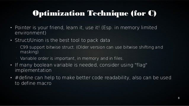 8  Optimization Technique (for C)   Pointer is your friend, learn it, use it! (Esp. in memory limited  environment)   St...