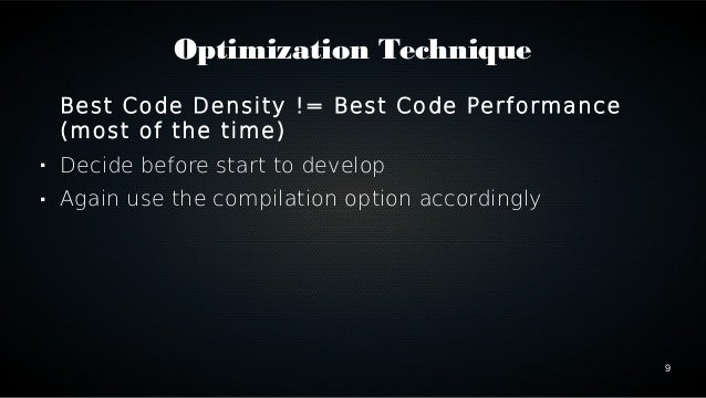 9  Optimization Technique  Best Code Density != Best Code Performance  (most of the time)   Decide before start to develo...