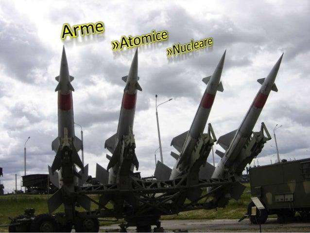 O armă nucleară, numită şi bombă atomică,  este o armă tehnicizată extrem de  distrugătoare care se bazează pe energia  el...