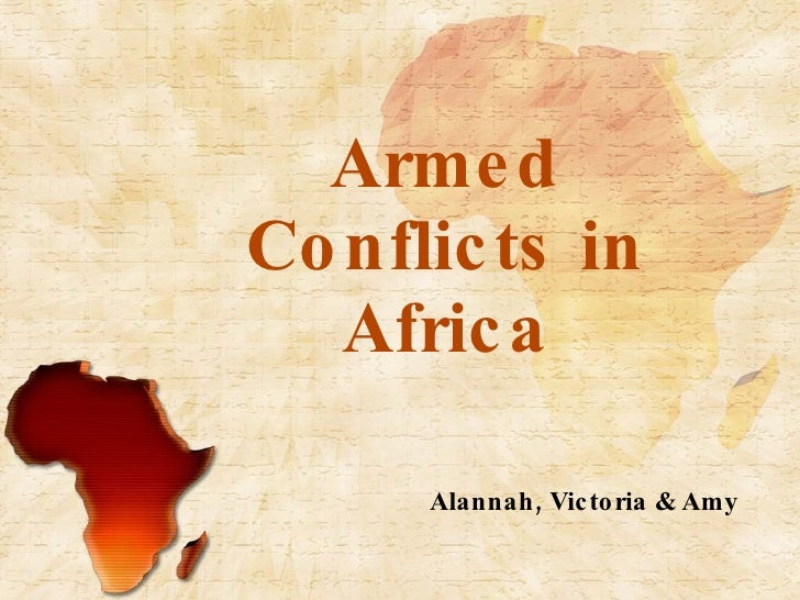 Armed Conflicts in Africa Alannah, Victoria & Amy