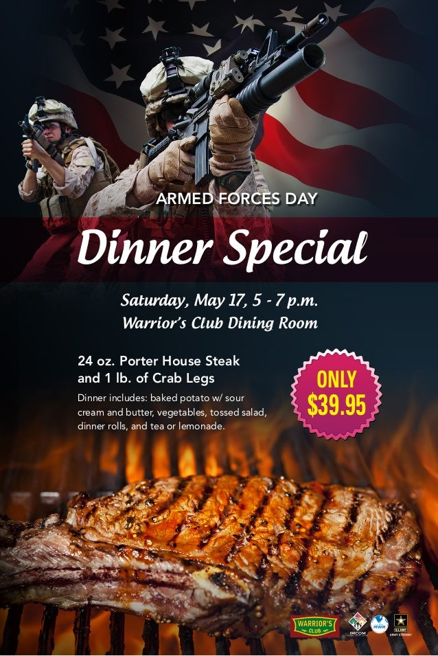 ARMED FORCES DAY Dinner Special Saturday, May 17, 5 - 7 p.m. Warrior's Club Dining Room $39.95 ONLY 24 oz. Porter House St...