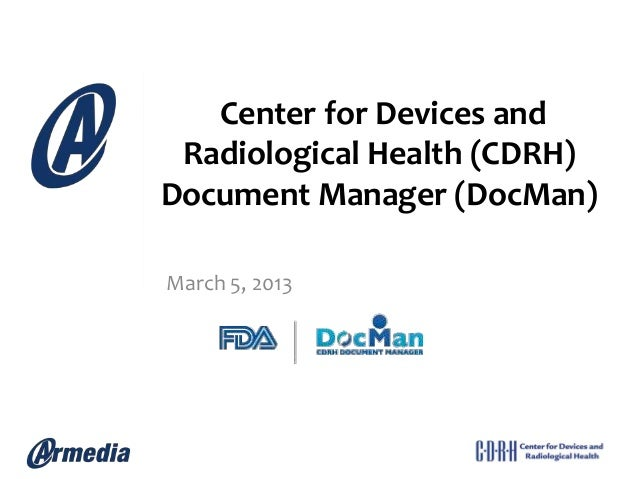 Center for Devices and Radiological Health (CDRH)Document Manager (DocMan)March 5, 2013