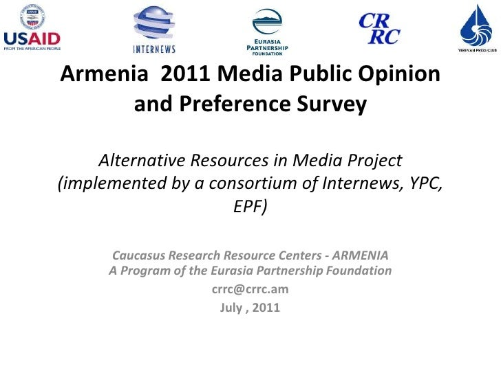 Armenia 2011 Media Public Opinion      and Preference Survey     Alternative Resources in Media Project(implemented by a c...