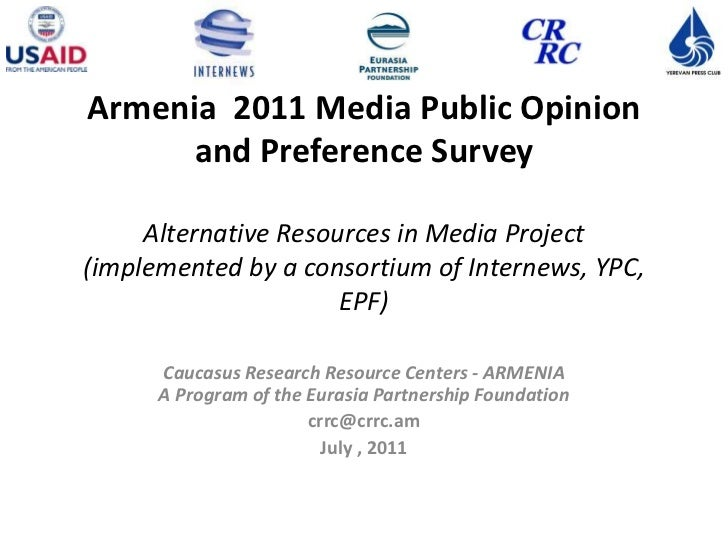 Armenia  2011 Media Public Opinion and Preference SurveyAlternative Resources in Media Project (implemented by a consortiu...