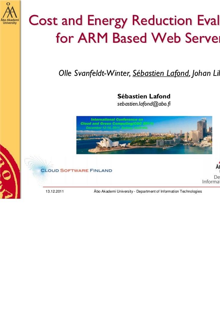 Cost and Energy Reduction Evaluation    for ARM Based Web Servers         Olle Svanfeldt-Winter, Sébastien Lafond, Johan L...