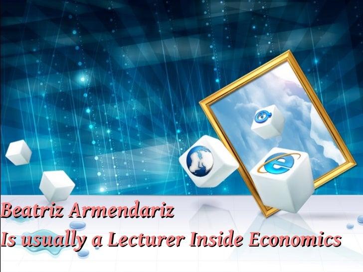 Beatriz ArmendarizIs usually a Lecturer Inside Economics