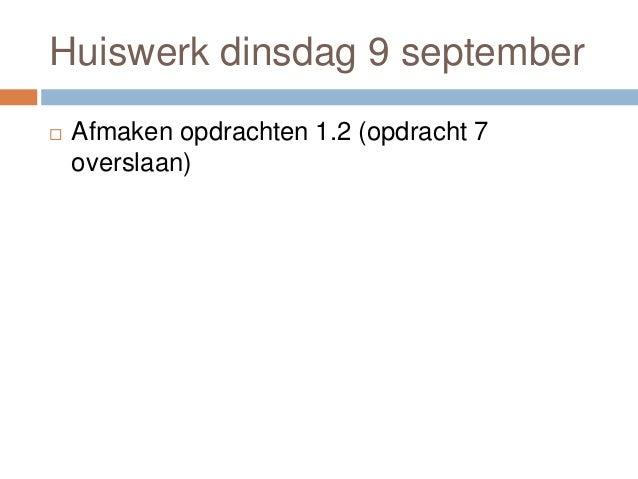 Huiswerk dinsdag 9 september  Afmaken opdrachten 1.2 (opdracht 7 overslaan)