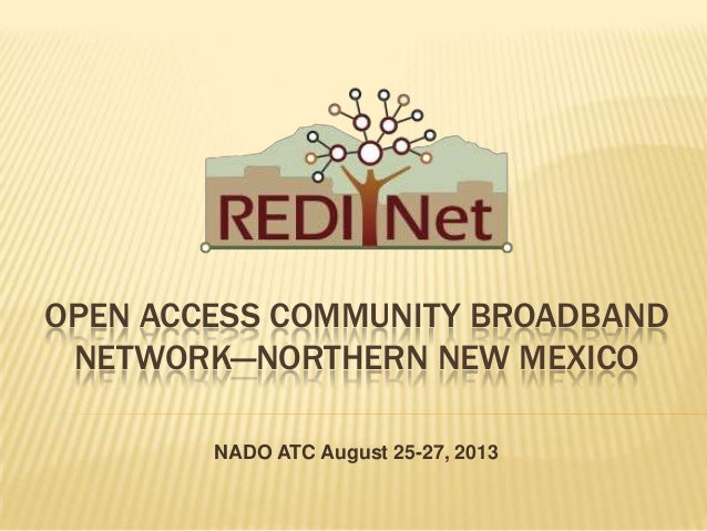 OPEN ACCESS COMMUNITY BROADBAND NETWORK—NORTHERN NEW MEXICO NADO ATC August 25-27, 2013