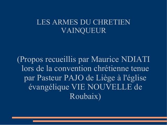 LES ARMES DU CHRETIEN           VAINQUEUR(Propos recueillis par Maurice NDIATI lors de la convention chrétienne tenue  par...