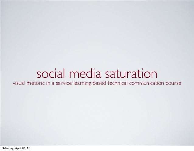 social media saturationvisual rhetoric in a service learning based technical communication courseSaturday, April 20, 13