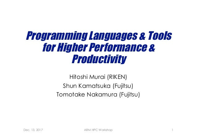 Programming Languages & Tools for Higher Performance & Productivity Hitoshi Murai (RIKEN) Shun Kamatsuka (Fujitsu) Tomotak...